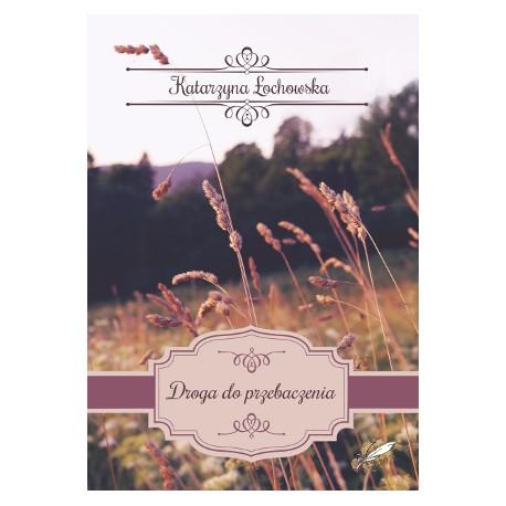 """""""Droga do przebaczenia"""" Katarzyna Łochowska"""