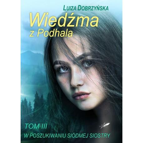 Wiedźma z Podhala. Tom III. W poszukiwaniu siódmej siostry.