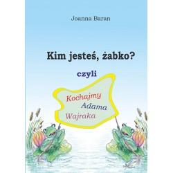 Kim jesteś żabko czyli kochajmy Adama Wajraka (e-book)